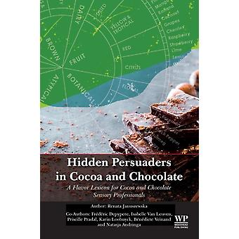 Hidden Persuaders in Cocoa and Chocolate A Flavor Lexicon for Cocoa and Chocolate Sensory Professionals by Januszewska & Renata