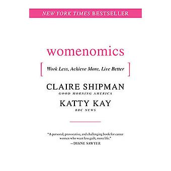 Womenomics Work Less Achieve More Live Better by Shipman & Claire