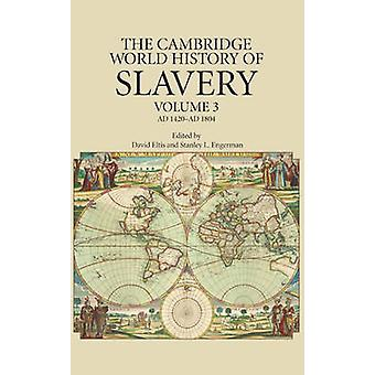The Cambridge World History of Slavery Volume 3 AD 1420AD 1804 by Edited by David Eltis & Edited by Stanley L Engerman