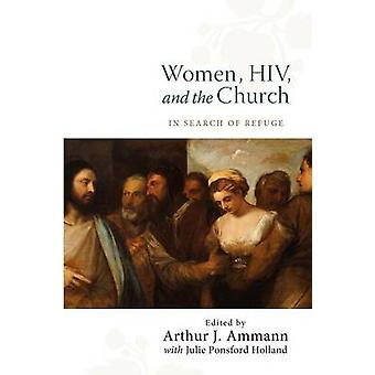 Women HIV and the Church In Search of Refuge by Ammann & Arthur J.