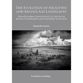 The Evolution of Neolithic and Bronze Age Landscapes - From Danubian L