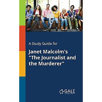 A Study Guide for Janet Malcolms The Journalist and the Murderer by Gale & Cengage Learning