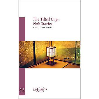 The Tilted Cup - Noh Stories by Paul Griffiths - Johnatham Tran - 978