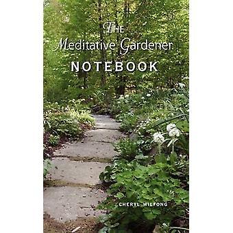 The Meditative Gardener Notebook by Wilfong & Cheryl