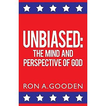 UNBIASED THE MIND AND PERSPECTIVE OF GOD by Gooden & Ron A.