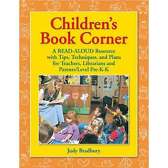 Childrens Book Corner A ReadAloud Resource with Tips Techniques and Plans for Teachers Librarians and ParentsLLevel PreKK by Bradbury & Judy