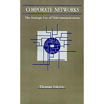 Corporate Networks The Strategic Use of Telecommunications by Valovic & Thomas S.