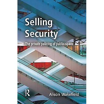 Selling Security by Wakefield & Alison