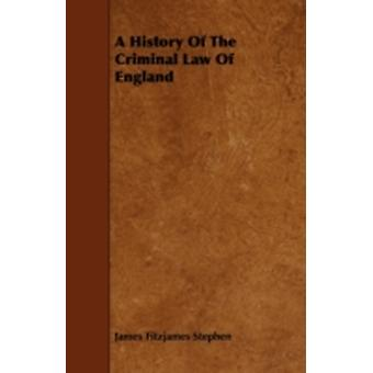 A History Of The Criminal Law Of England by Stephen & James Fitzjames