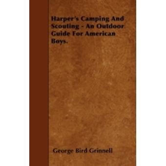 Harpers Camping And Scouting  An Outdoor Guide For American Boys. by Grinnell & George Bird