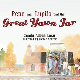 Pepe and Lupita and the Great Yawn Jar by Lacy & Sandy Allbee