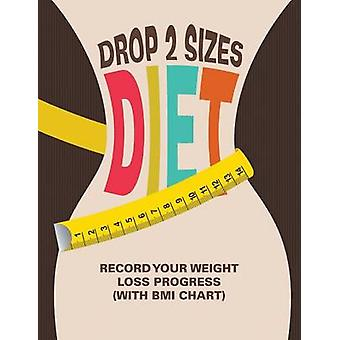 Drop 2 Sizes Diet Record Your Weight Loss Progress with BMI Chart by Publishing LLC & Speedy
