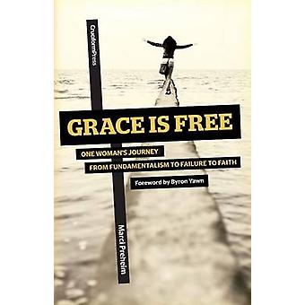 Grace Is Free One Womans Journey from Fundamentalism to Failure to Faith by Preheim & Marci