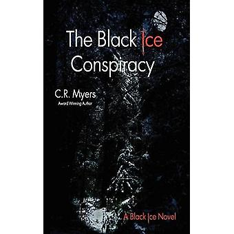 The Black Ice Conspiracy by Myers & C. R.