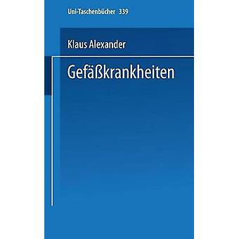 Gefasskrankheiten Kurzgefasste Diagnostik Und Therapie by Alexander & K.