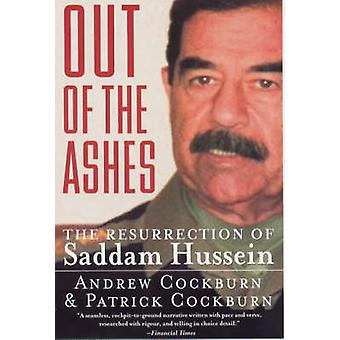 Out of the Ashes The Resurrection of Saddam Hussein by Cockburn & Andrew
