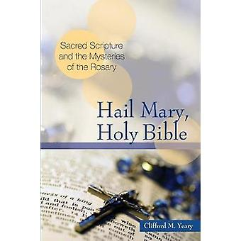 Hail Mary Holy Bible Sacred Scripture and the Mysteries of the Rosary by Yeary & Clifford M