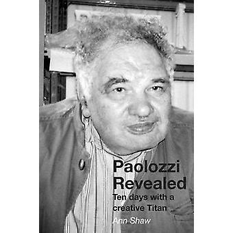 Paolozzi Revealed Ten days with a creative Titan by Shaw & Ann