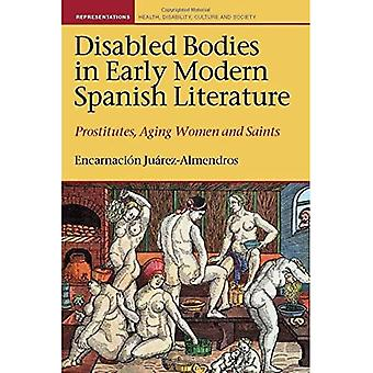 Disabled Bodies in Early Modern Spanish Literature: Prostitutes, Aging Women and Saints (Representations:� Health, Disability, Culture� and Society)
