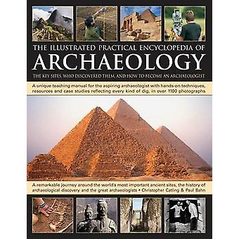 Illustrated Practical Encyclopedia of Archaeology by Chris Catling -