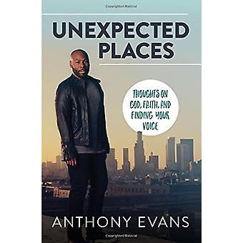 Unexpected Places - Thoughts on God - Faith - and Finding Your Voice b
