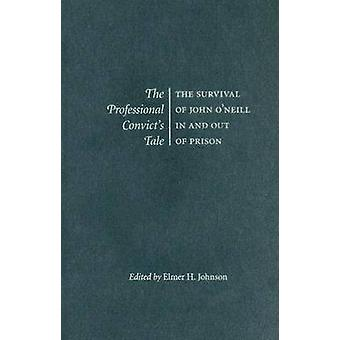The Professional Convict's Tale - The Survival of John O'Neill in and