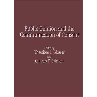 Public Opinion and the Communication of Consent by Theodore L. Glasse