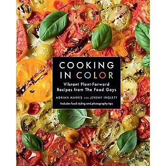 Cooking in Color - Vibrant Plant-Forward Recipes from the Food Gays by