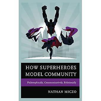 How Superheroes Model Community - Philosophically - Communicatively -