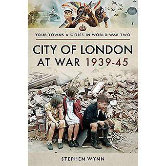 City of London at War 1939-45 by Stephen Wynn - 9781526708304 Book