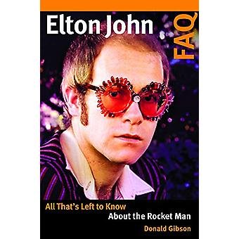 Elton John FAQ - All That's Left to Know About the Rocket Man by Donal