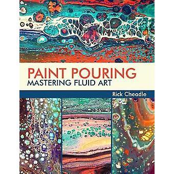 Paint Pouring - Mastering Fluid Art von Rick Cheadle - 9781631582998 Bo