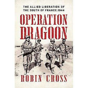 Operation Dragoon - The Allied Liberation of the South of France - 1944