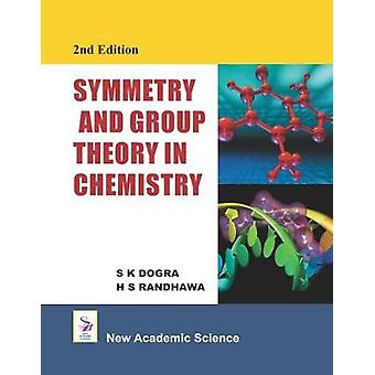 Symmetry and Group Theory in Chemistry by S. K. Dogra - 9781781830208