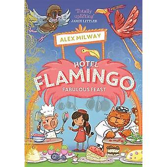Hotel Flamingo - Fabulous Feast by Alex Milway - 9781848128392 Book