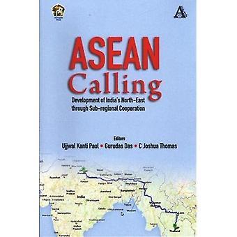 ASEAN Calling - Development of India's North-East through Sub-Regional