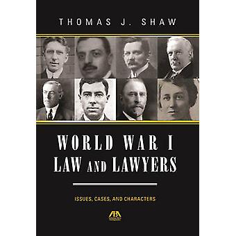 World War I Law and Lawyers - Issues - Cases - and Characters by Thoma