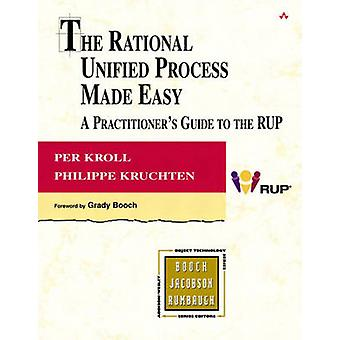 The Rational Unified Process Made Easy  A Practitioners Guide to the RUP A Practitioners Guide to the RUP by Per Kroll & Philippe Kruchten
