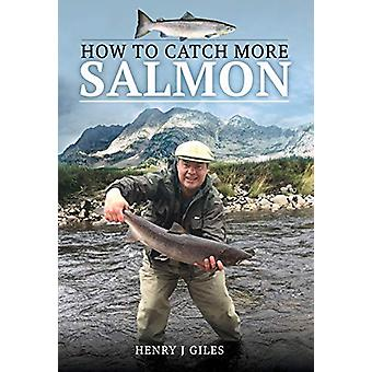 How to Catch More Salmon by Henry J. Giles - 9781526729897 Book