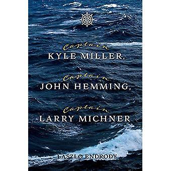 Captain Kyle Miller - Captain John Hemming - Captain Larry Michner by