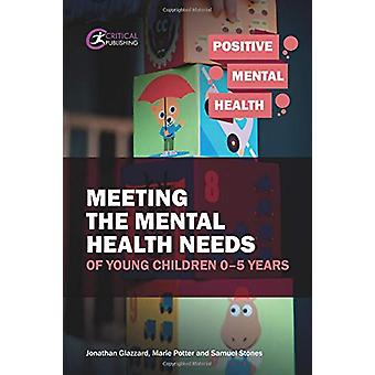 Meeting the Mental Health Needs of Young Children 0-5 Years by Jonath