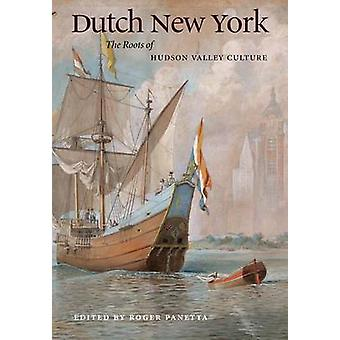 Dutch New York  The Roots of Hudson Valley Culture by Foreword by Russell Shorto & Edited by Roger Panetta