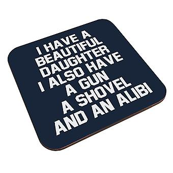 I Have A Beautiful Daughter Gun Shovel Alibi Coaster