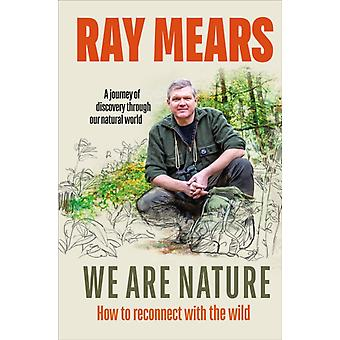 We Are Nature di Ray Mears