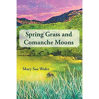 Spring Grass and Comanche Moons by Mary Sue Wafer - 9781483407197 Book
