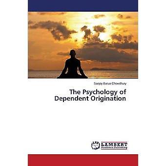 The Psychology of Dependent Origination by Chowdhury Sanjoy Barua - 9