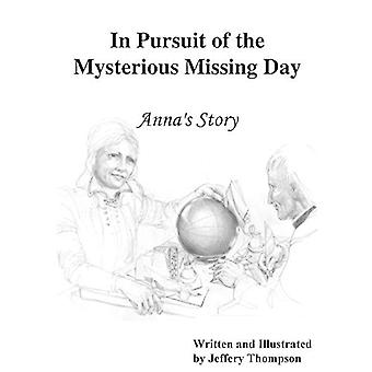 In Pursuit of the Mysterious Missing Day - Anna's Story by Jeffery L T