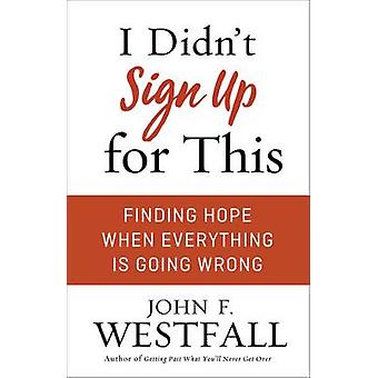 I Didnt Sign Up for This by John F. Westfall