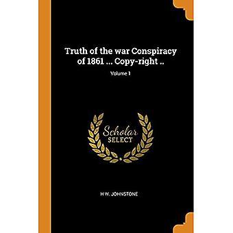 Wahrheit der Kriegsverschwörung von 1861 ... Kopierrecht ..; Band 1