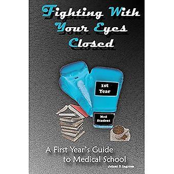 Kampf mit geschlossenen Augen: Ein Leitfaden für das erste Jahr zur Medizinischen Schule